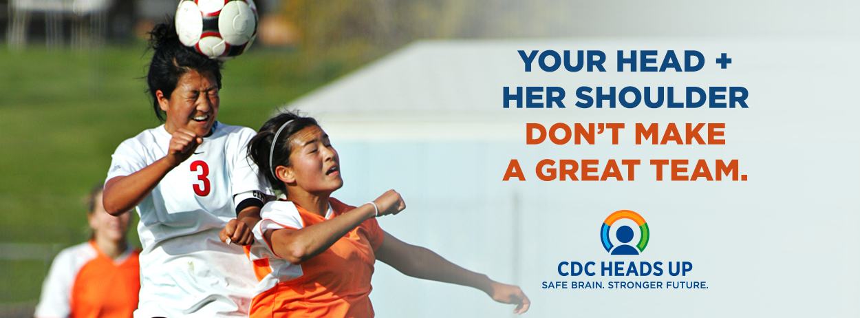 Your Head + Her Shoulder Don't Make A Great Team. CDC Heads Up: Safe Brain. Stronger Future.