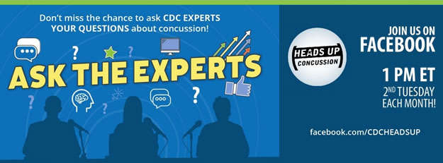 Ask the Expert! Don't miss the chance to ask CDC experts your questions about concussion! Join us on Facebook 1pm ET 2nd Tuesday each month. facebook.com/cdcheadsup