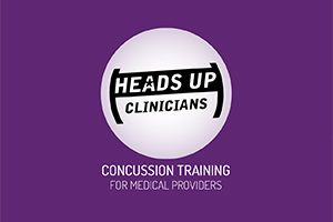 HEADS UP Clinicians - Concussion Training for Medical Providers