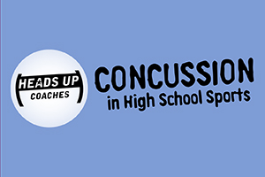 HEADS UP Coaches - Concussion in High School Sports