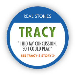 Real Stories: Tracey. I hid my concussion so I could play. See Tracys story.