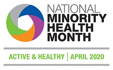 National Minority Health Month - Active and Healthy - April, 2020
