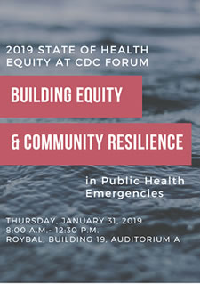 2019 state of health equity at cdc forum - building equity and cummunity resilience in public health emergencies - Thurs., Jan. 31, 2019 8:00am-12:30pm Roybal, Building 19, Auditorium A