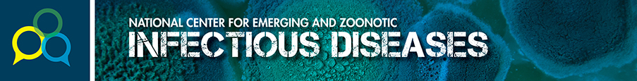 Connect with us banner for National Center for Emerging and Zoonotic Infections Diseases