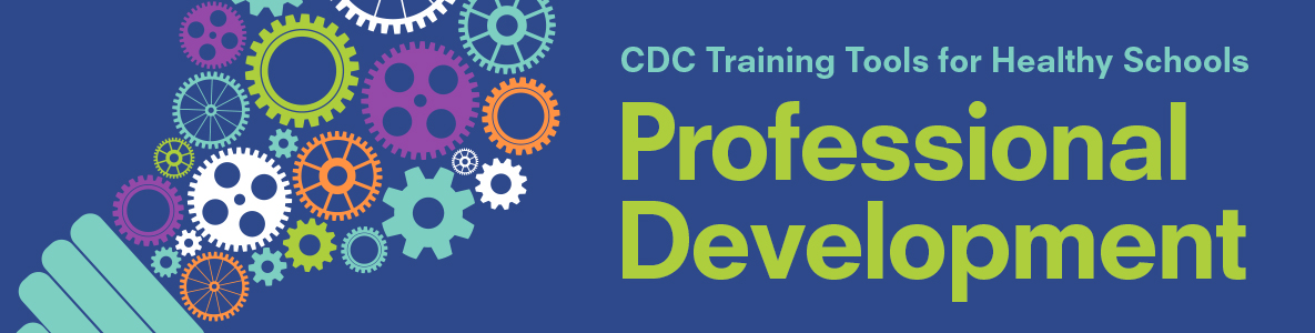 CDC Training Tools for Healthy Schools: Professional Development