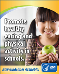 Promote healthy eating and physical activity in schools. New Guidelines Available!