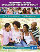 CDC's Promoting Parent Engagement in School Health: A Facilitator's Guide for Staff Development Cover