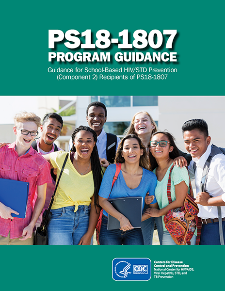 document cover image for the PS18-1807 PROGRAM GUIDANCE: Guidance for School-Based HIV/STD Prevention (Component 2) Recipients of PS18-1807