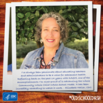 Elizabeth Haller, CDC: I've always been passionate about educating teachers and administrators to be a voice of adolescent health. Reflecting back on the past 14 years with DASH, one of the accomplishments I 'm most proud of is advancing the whole Community Whole Child Whole School Model. It has been incredibly rewarding to watch it work.