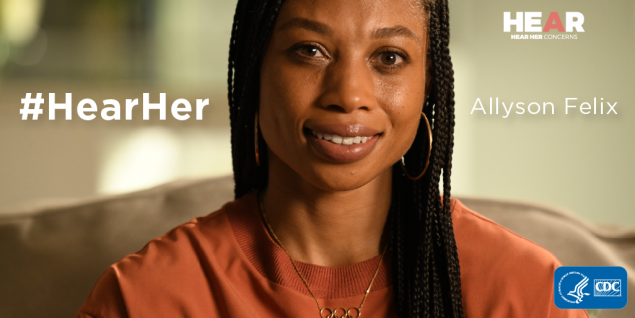 Olympic athlete Allyson Felix joins the #HearHer campaign to help raise awareness of the urgent maternal warning signs and the importance of listening to pregnant and postpartum women's concerns.