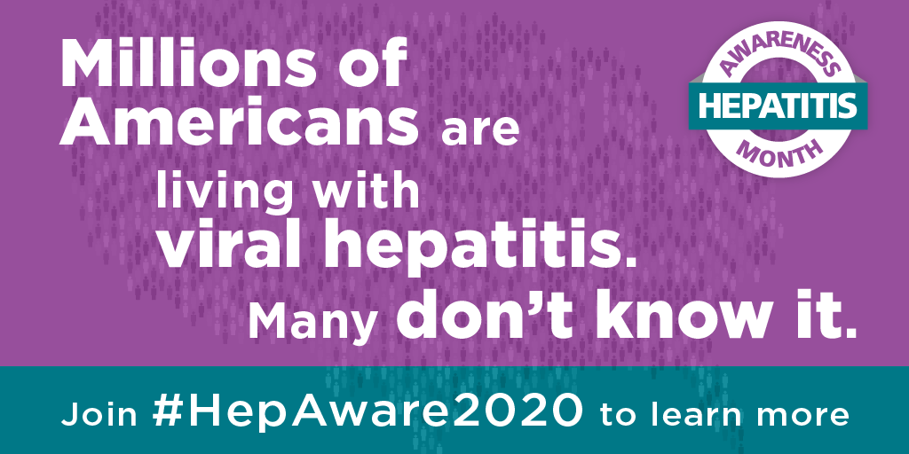 Hepatitis awareness month. Millions of Americans are living with viral hepatitis. Many don't know it. Join #HepAware2020 to learn more.