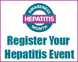 Hepatitis Awareness Month.  Click here to register your Hepatitis event.  http://www.cdcnpin.org/HTD/SubmitEvent.aspx