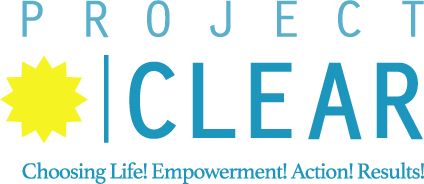 Project CLEAR: Choosing Life! Empowerment! Action! Results!