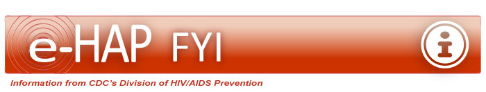e-HAP FYI Information from CDC's Division of HIV/AIDS Prevention