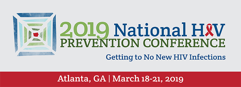 2019 National HIV Prevention Conference - Getting to No New HIV Infections - Atlanta, GA March 18-21, 2019
