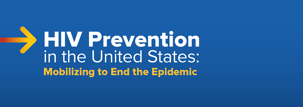HIV Prevention in the United States: Mobilizing to End the Epidemic