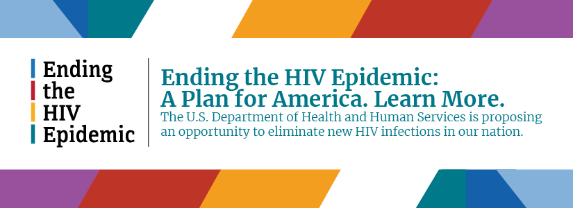 Ending the HIV Epidemic: A plan for America. Learn more. The U.S. Department of Health and Human Services is proposing an opportunity to eliminate new HIV infections in our nation.