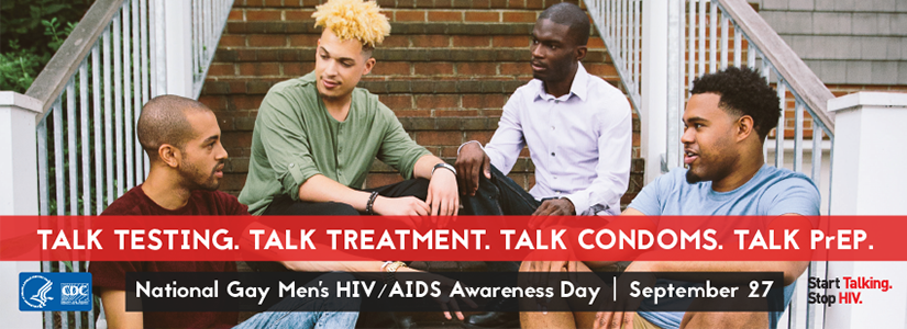 Talk Testing. Talk Treatment. Talk Condoms. Talk PrEP. National Gay Men's HIV/AIDS Awareness Day - September 27