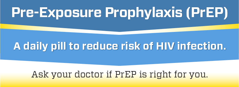Pre-Exposure Prophylaxis (PrEP). A daily pill to reduce risk of HIV infection. Ask your doctor if PrEP is right for you.