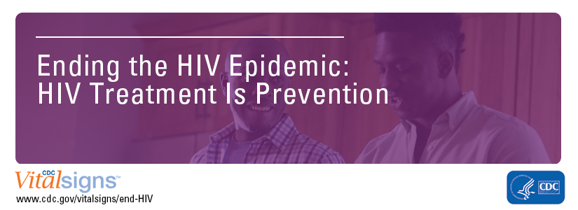 Vital Signs - Ending the HIV Epidemic: HIV Treatment Is Prevention