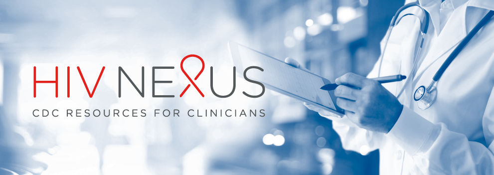 HIV NEXUS - CDC Resources for Clinicians