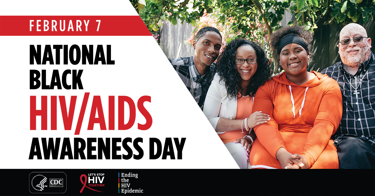 February 7: National Black HIV/AIDS Awareness Day. CDC, Let's Stop HIV Together, Ending the HIV Epidemic