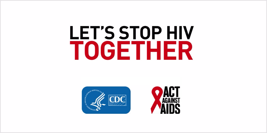 Let's Stop HIV Together. HHS, CDC, Act Against AIDS