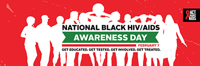 The National Black HIV/AIDS Awareness Day image is call to action to get educated, get tested, get involved and get treated.  National Black HIV/AIDS Awareness Day is overserved on February 7, 2017.