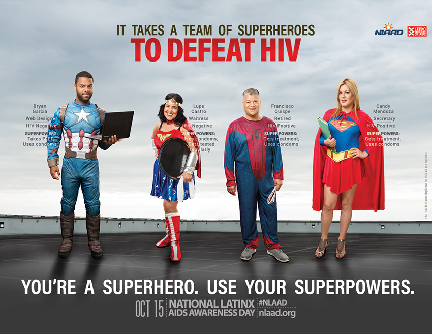 It takes a team of superheroes to defeat HIV. My superpower is talking bravely about HIV with my partner. National Latinx AIDS Awareness Day. My superpower is boldly fighting HIV stigma with pride. My superpower is choosing wisely to be tested for HIV.