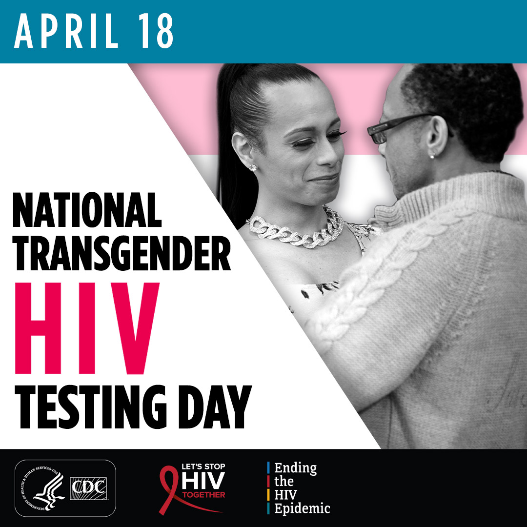 April 18. National Transgender HIV Testing Day. HHS, CDC. Lets' Stop HIV Together, Ending the HIV Epidemic