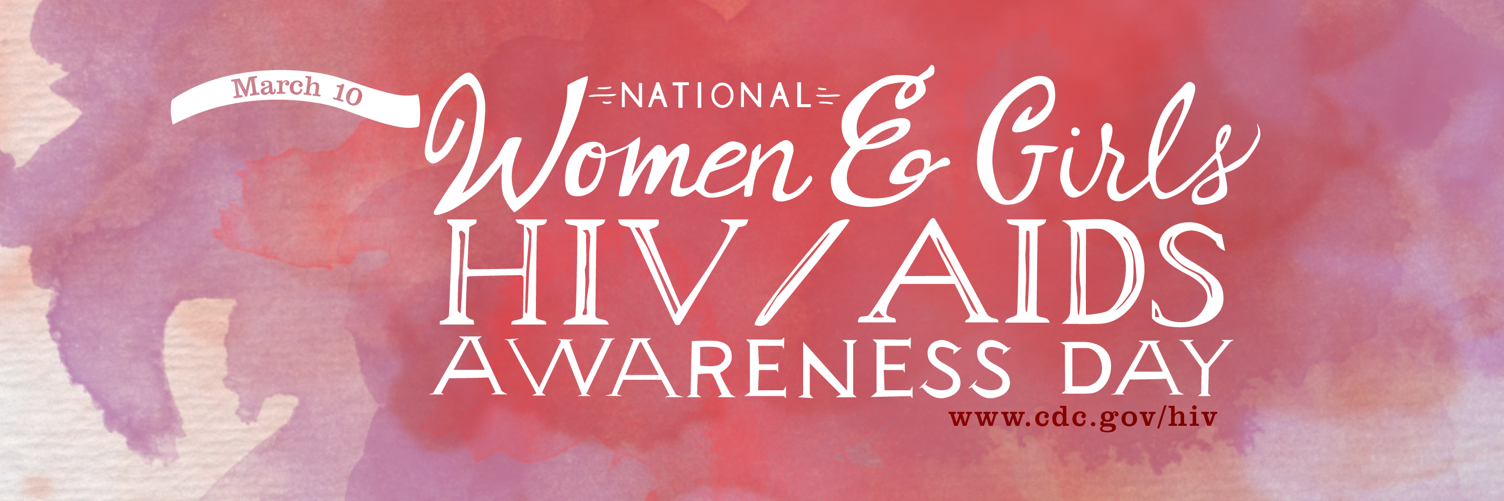 March 10 - National Women and Girls HIV/AIDS Awareness Day, www.cdc.gov/hiv