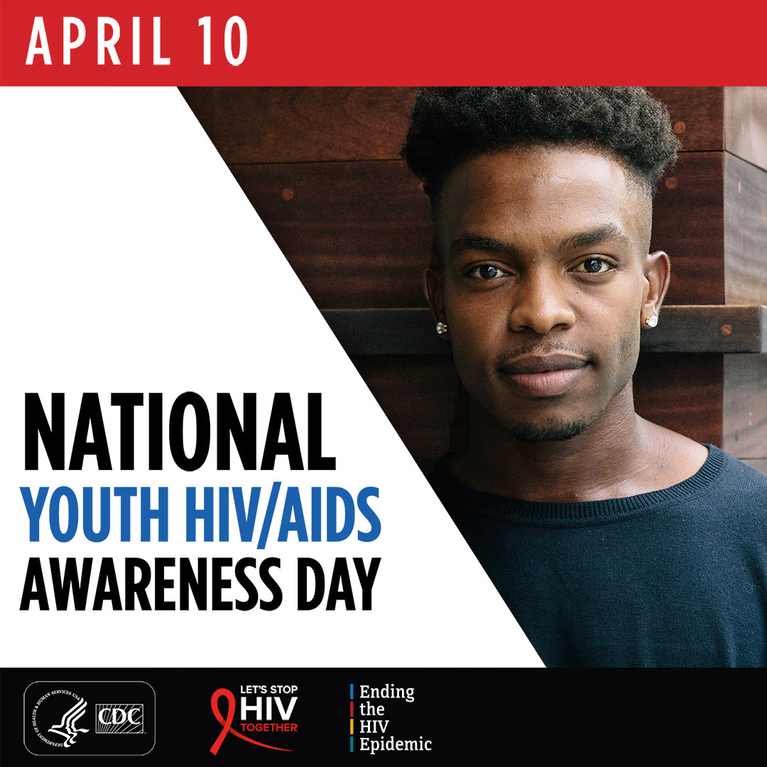 April 10. National Youth HIV/AIDS Awareness Day. HHS, CDC, Let's Stop HIV Together, Ending the HIV Epidemic