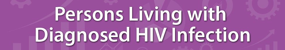 HIV Surveillance - Persons Living with Diagnosed HIV Infection