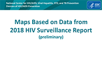 Cover slide: Maps Based on Data from 2018 HIV Surveillance Report (preliminary)