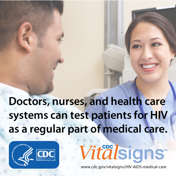 Photo of a male patient and female nurse smiling at each other. Doctors, nurses, and health care systems can test patients for HIV as a regular part of medical care. For more information go to www.cdc.gov/vitalsigns/HIV-AIDS-medical care