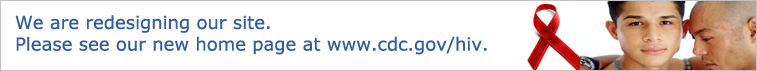 We are redesigning our site. Please see our new home page at www.cdc.gov/hiv