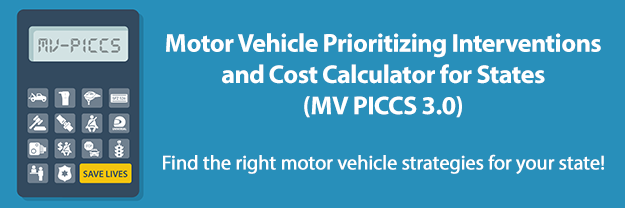 Motor Vehicle Prioritizing Interventions and Cost Calculator for States (MV PICCS 3.0) - Find the right motor vehicle strategies for your state!