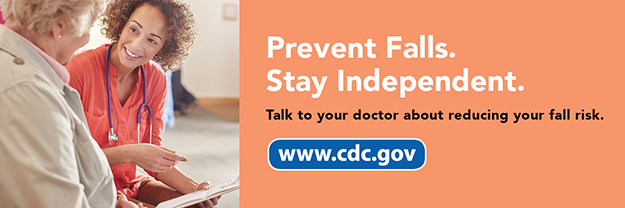 Prevent Falls. Stay Independent. Talk to your doctor about reducing your fall risk. www.cdc.gov