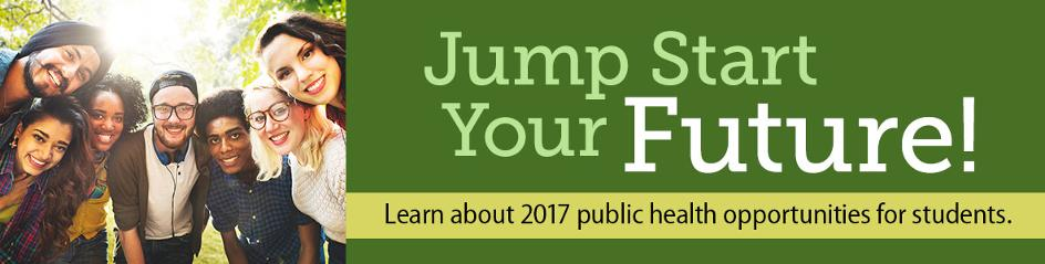 Jump Start Your Future - Learn about 2017 public health opportunities for students.