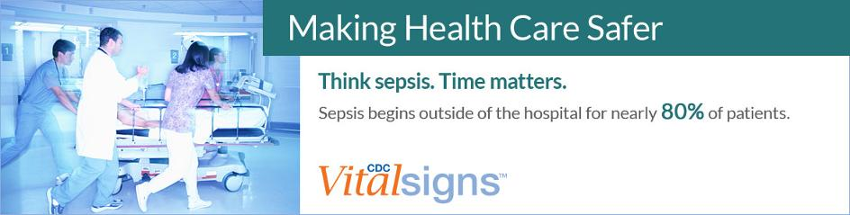 Think Sepsis. Time Matters. Sepsis begins outside of the hospital for nearly 80% of patients.