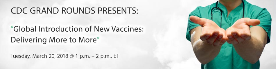 CDC Grand Rounds presents Global Introduction of New Vaccines