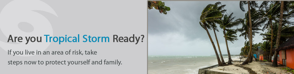 Are you Tropical Storm Ready?