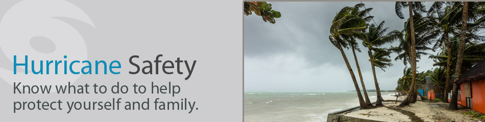 Are you hurricane ready? If you live in an area of risk, take steps now to protect yourself and family.