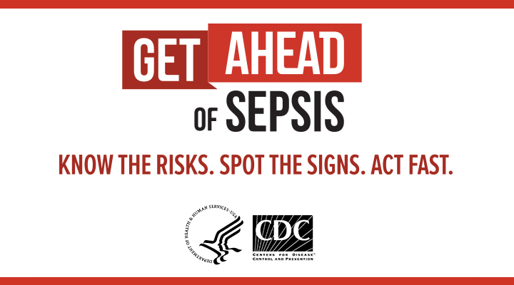 Get ahead of sepsis. Know the signs. Spot the facts. Act fast.
