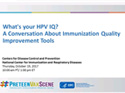 What's Your HPV IQ? New Immunization Quality Improvement Resources Webinar #12