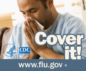 Cover your nose with a tissue when you sneeze or cough. Visit www.flu.gov for more information.