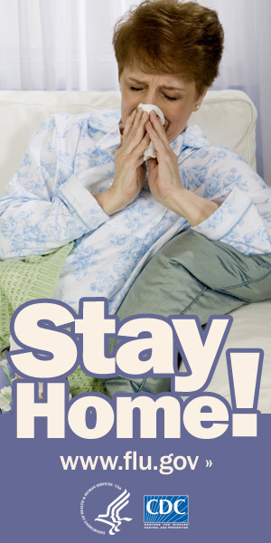 Stay home if you have flu symptoms.