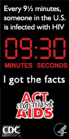 Every 9� minutes someone in the US is infected with HIV. I got the facts. Act Against AIDS: NineAndaHalfMinutes.org
