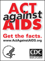 ACT    against AIDS – Get the facts. www.ActAgainstAIDS.org