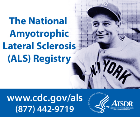 The National Amyotrophic Lateral Sclerosis (ALS) Registry — www.cdc.gov/als — (877) 442-9719